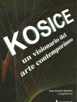 KOSICE, UN VISIONARIO DEL ARTE CONTEMPORÁNEO